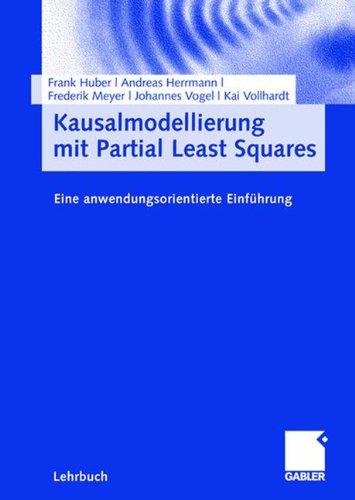 Kausalmodellierung mit Partial Least Squares: Eine Anwendungsorientierte Einführung (German Edition)
