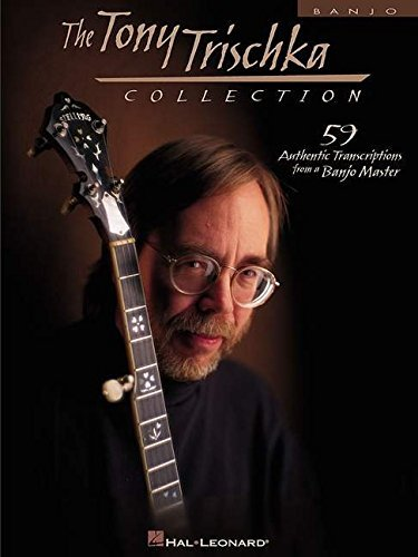 TONY TRISCHKA COLLECTION 59 AUTHENTIC TRASCRIPTIONS FROM A BANJO MASTER by Tony Trischka (1999-06-01)
