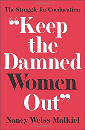 """""""Keep the Damned Women Out"""": The Struggle for Coeducation"""