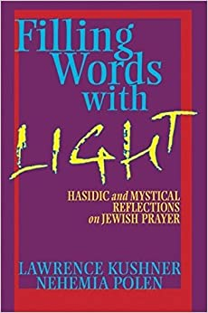 Filling Words with Light: Hasidic and Mystical Reflections on Jewish Prayer