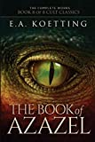 The Book of Azazel: Grimoire of the Damned (The Complete Works of E.A. Koetting)