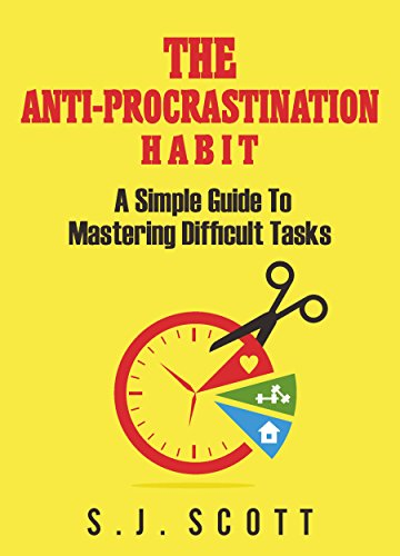 The Anti-Procrastination Habit: A Simple Guide to Mastering Difficult Tasks PDF