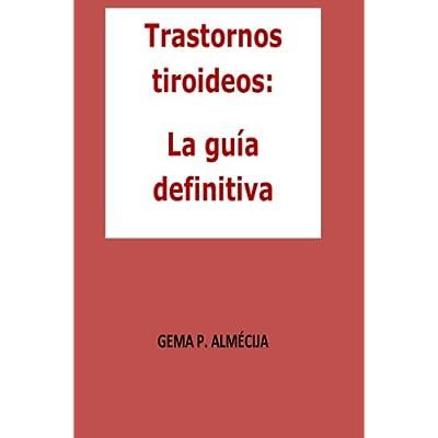 Trastornos tiroideos: La guía definitiva: La guía definitiva que te ayudará a entender todo lo asociado a los problemas tiroideos