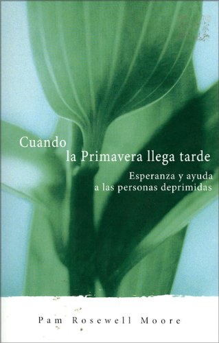 Cuando la primavera llega tarde: Esperanza y ayuda para las personas deprimidas (Spanish Edition)