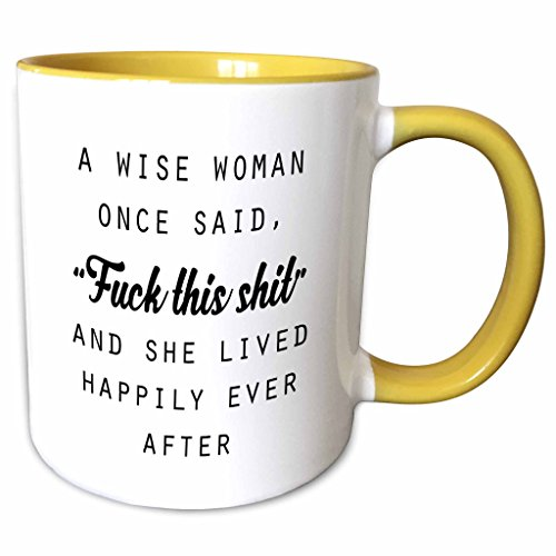 Lady Anne Collection (3dRose Tory Anne Collections Quotes - A WISE WOMAN ONCE SAID FUCK THIS SHIT AND SHE LIVED HAPPILY EVER AFTER - 11oz Two-Tone Yellow Mug (mug_235519_8))