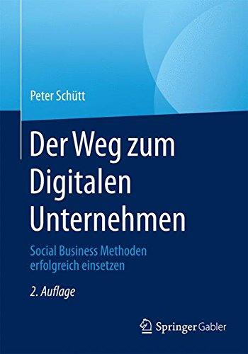 Der Weg zum Digitalen Unternehmen: Social Business Methoden erfolgreich einsetzen Taschenbuch – 17. November 2015 Peter Schütt Springer Gabler 3662447061 Social Media