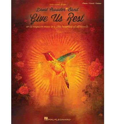 Download David Crowder Band: Give Us Rest or (a Requiem Mass in C, the Happiest of All Keys) (Paperback) - Common PDF