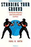 img - for Standing Your Ground: Territorial Disputes and International Conflict book / textbook / text book