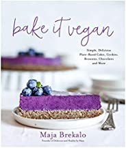 Bake It Vegan: Simple, Delicious Plant-Based Cakes, Cookies, Brownies, Chocolates and More