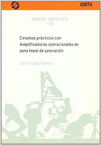 Circuitos prácticos con amplificadores operacionales zona lineal...: Amazon.es: Julio López Ramos: Libros