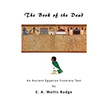 The Book of the Dead: An Ancient Egyptian Funerary Text