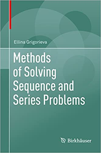 Methods of Solving Sequence and Series Problems 1, Ellina Grigorieva ...