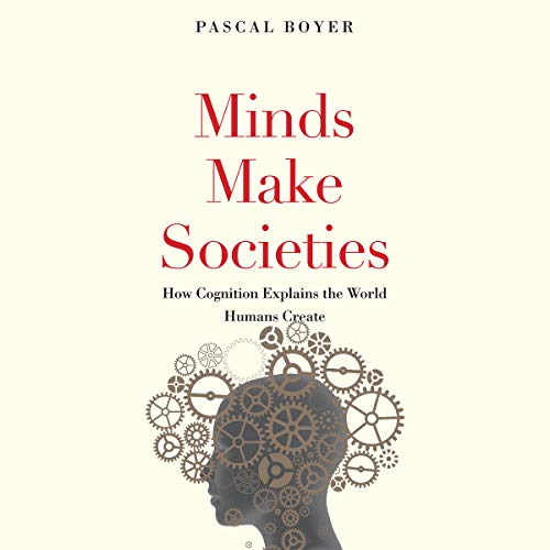 Minds Make Societies: How Cognition Explains the World Humans Create by Brilliance Audio