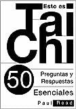 Esto Es Tai Chi: 50 Preguntas Y Respuestas Esenciales (Spanish Edition)