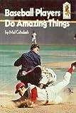 Baseball Players Do Amazing Things, Mel Cebulash, 0394826116