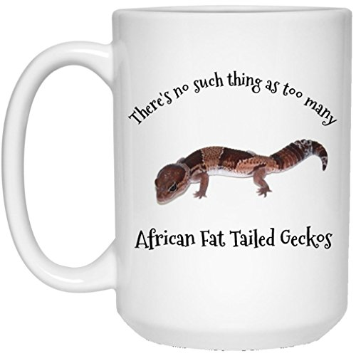 There's No Such Thing As Too Many African Fat Tailed Geckos - Gift Mug For AFT Lovers - 15 -