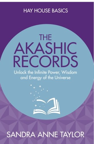 The Akashic Records: Unlock the Infinite Power, Wisdom and Energy of the Universe (Hay House Basics)