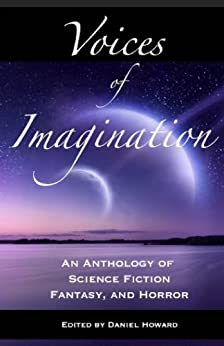 Voices of Imagination: An Anthology of Science Fiction, Fantasy, and Horror by [Kemp, Diana, Cross, Steve, Cassady, Marsh, Rashid, Shafa, Gregg, A., Grabowski, William, Bailes, Robin, Schwider, Tom, Childs, Sophie]