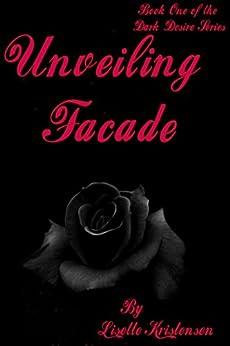 Unveiling Facade (Dark Desire Book 1) by [Kristensen, Lisette]