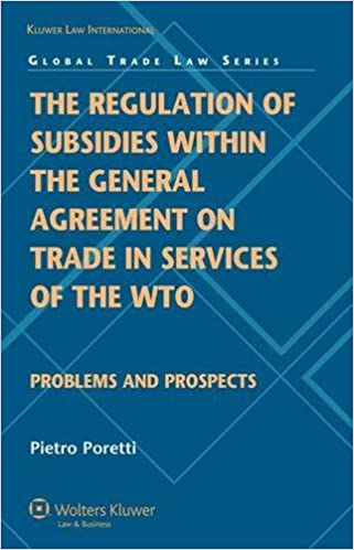 The regulation of subsidies within the general agreement on trade in the regulation of subsidies within the general agreement on trade in services of the wto problems and prospects pietro poretti 9789041131621 amazon platinumwayz