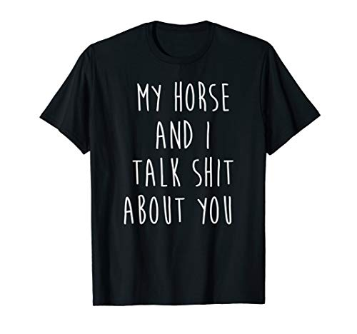 My Horse And I Talk Shit About You Shirt With Funny - Shirts Horse Funny