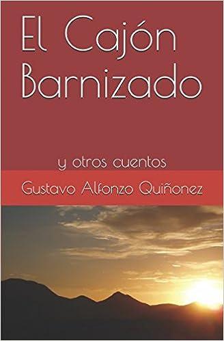 Amazon.com: El Cajón Barnizado: y otros cuentos (Spanish Edition) (9789801437727): Gustavo Alfonzo Quiñonez: Books