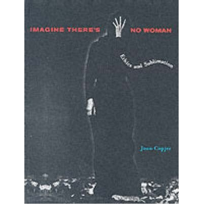 [(Imagine There's No Woman: Ethics and Sublimation)] [Author: Joan Copjec] published on (October, 2004) pdf