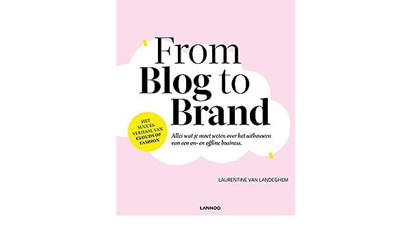 From blog to brand: Alles wat je moet weten over het uitbouwen van een on- en offline business (Dutch Edition) eBook: Laurentine Van Landeghem: Amazon.es: ...