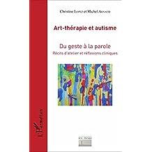 Art-thérapie et autisme: Du geste à la parole - Récits d'atelier et réflexions cliniques