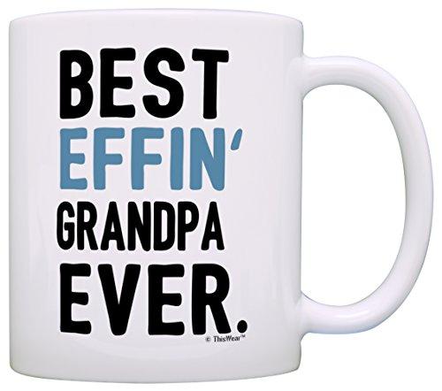 Funny Grandpa Gifts for Grandpa Best Effin Grandpa Ever Fathers Day Gifts for Grandpa Gift Coffee Mug Tea Cup White