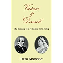 Victoria & Disraeli: The making of a romantic partnership