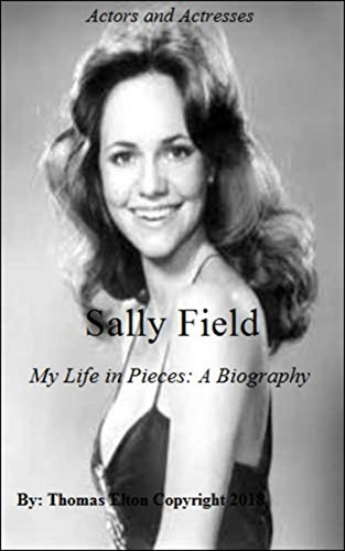 Sally Field My Life In Pieces A Biography Leaders Notable