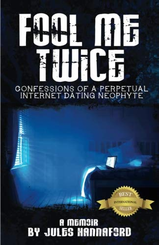 Fool Me Twice: Confessions of a Perpetual Internet