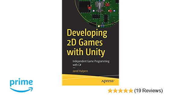 Developing 2D Games with Unity: Independent Game Programming