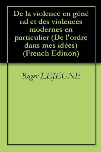 Comprendre les violences modernes (De l'ordre dans mes idées t. 3) (French Edition)