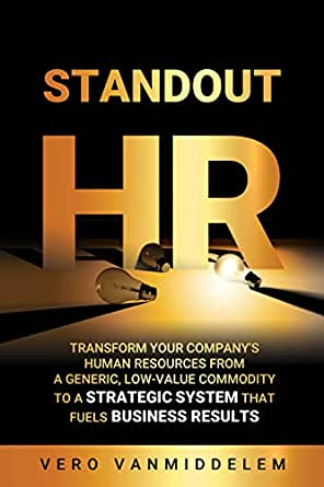 Amazon Com Standout Hr Transform Your Company S Human Resources From A Generic Low Value Commodity To A Strategic System That Fuels Business Results Ebook Vanmiddelem Vero Wanders Qat Kindle Store