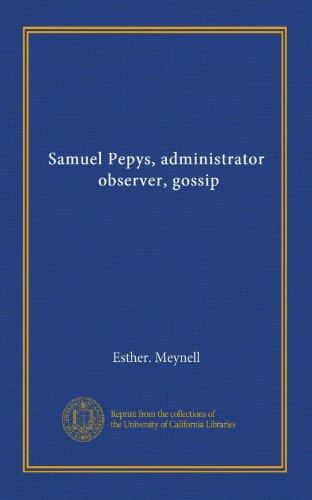 Samuel Pepys, administrator, observer, gossip