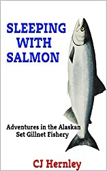 SLEEPING WITH SALMON: Adventures in the Alaskan Set Gillnet Fishery (CJ's Outdoor Adventure Series Book 7)