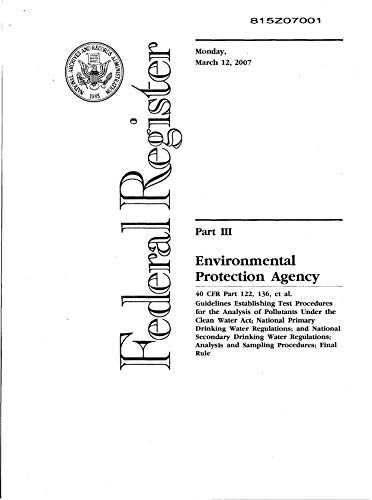 (Federal Register: March 122007 Part 3.  40 CFR Part 122136 et al.  Guidelines Establishing Test Procedures for the Analysis of Pollutants Under the Clean ... Act; National Primary Drinking Water Reg)