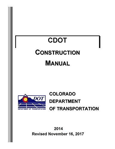 Colorado CDOT Construction Manual 2014 (2017 Revision) Colorado Department of Transportation [Black and White Loose Leaf 2018]