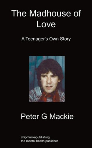 The Madhouse of Love: A Teenager's Own Story
