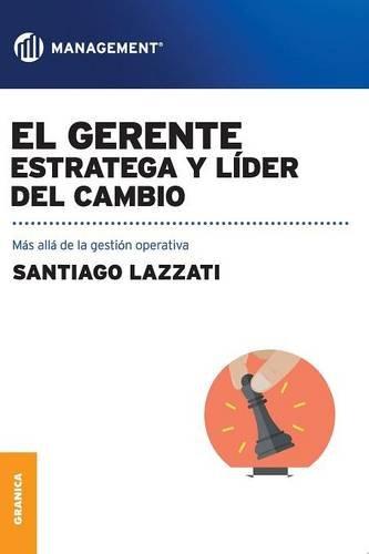 Descargar Libro El Gerente: Estratega Y Líder Del Cambio Santiago Lazzati