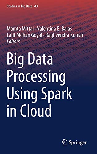 Big Data Processing Using Spark in Cloud (Studies in Big Data)