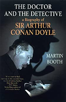 The Doctor and the Detective: A Biography of Sir Arthur Conan Doyle by [Booth, Martin]