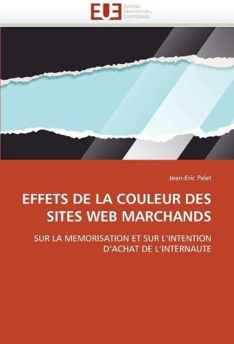 EFFETS DE LA COULEUR DES SITES WEB MARCHANDS: SUR LA MEMORISATION ET SUR L'INTENTION D'ACHAT DE L'INTERNAUTE by Jean-Eric Pelet (2010-12-05)