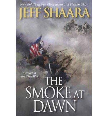 Jeff Shaara A Novel of the Civil War The Smoke at Dawn (Hardback) - Common
