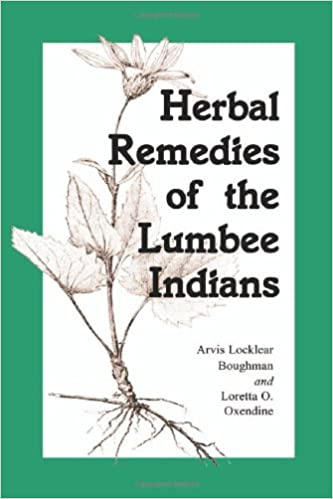 Herbal Remedies Of The Lumbee Indians Arvis Locklear Boughman