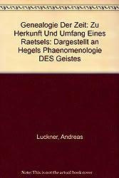 Genealogie Der Zeit: Zu Herkunft Und Umfang Eines Raetsels: Dargestellt an Hegels