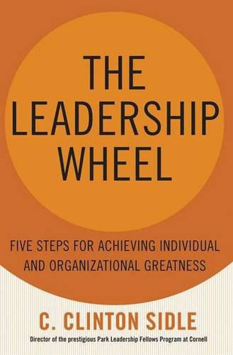 The Leadership Wheel: Five Steps for Achieving Individual and Organizational Greatness
