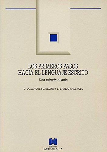 Los primeros pasos hacia el lenguaje escrito: una mirada al aula (Aula Abierta) por Domínguez Chillón, Gloria,Barrio Valencia, J. Lino